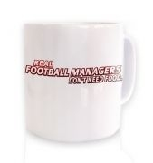 Football Managers Need No Food ceramic coffee mug