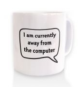 I Am Currently Away From The Computer ceramic coffee mug