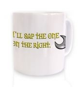 I'll Sap The One On The Right mug