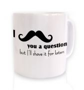 I moustache you a question mug