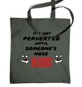 Its Not Perverted Until Someones Nose Bleeds!  tote bag