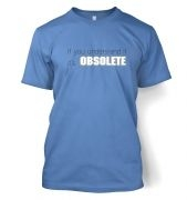 It's obsolete t-shirt