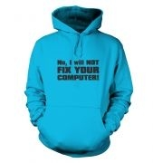 I Will NOT Fix Your Computer hoodie