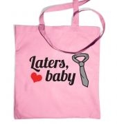 'Laters, baby' tote bag