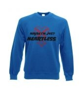 Maybe I'm Just Heartless crewneck sweatshirt