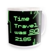Time Travel was so 2185 mug