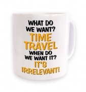 What do we want? Time Travel -  mug