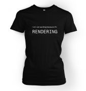 I Am Not Working Because It's Rendering womens IT t-shirt