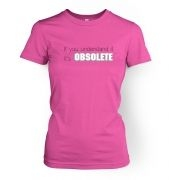 Its Obsolete  womens t-shirt