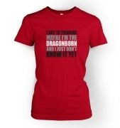 Thinking I'm The Dragonborn  womens t-shirt