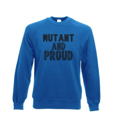 Mutant And Proud sweatshirt