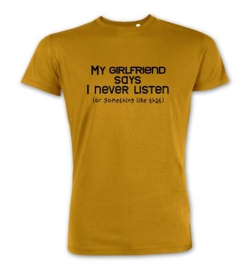 My Girlfriend Says I Never Listen premium t-shirt