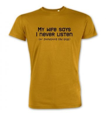 My Wife Says I Never Listen premium t-shirt