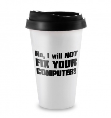 No I Will Not Fix Your Computer travel latte mug