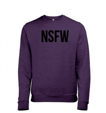 Not Safe For Work NSFW heather sweatshirt