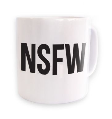 Not Safe For Work NSFW   mug