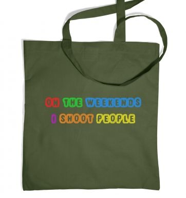 On The Weekends I Shoot People tote bag