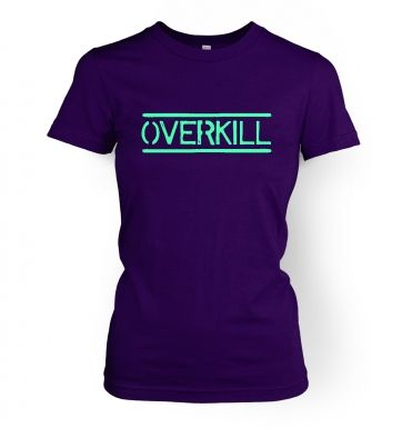 Overkill!  womens t-shirt