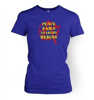 Peace Fails, Anarchy Reigns  womens t-shirt