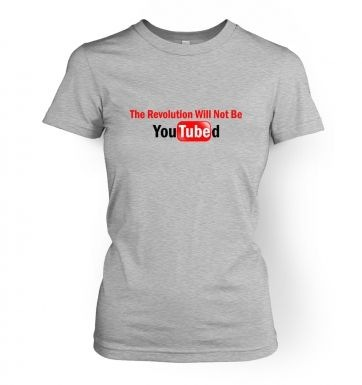 The Revolution Will Not Be YouTubed   womens t-shirt