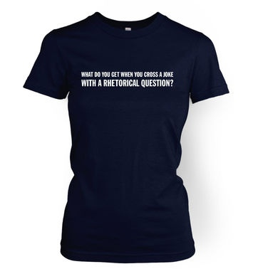 Rhetorical Joke women's t-shirt