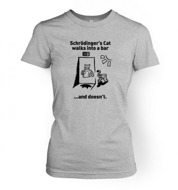 Schrodingers Cat Walks Into A Bar womens t-shirt