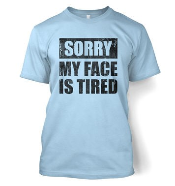 Sorry My Face Is Tired t-shirt