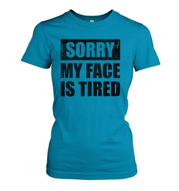 Sorry My Face Is Tired womens t-shirt