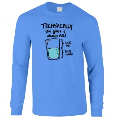 Technically The Glass Is Always Full  adult longsleeve t-shirt