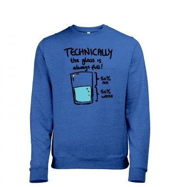 Technically The Glass Is Always Full men's heather sweatshirt