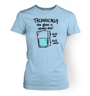 Technically The Glass Is Always Full women's t-shirt