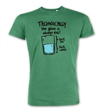 Technically The Glass Is Always Full  premium t-shirt