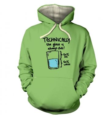 Technically The Glass Is Always Full  hoodie (premium)