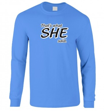 That's What SHE Said long-sleeved t-shirt