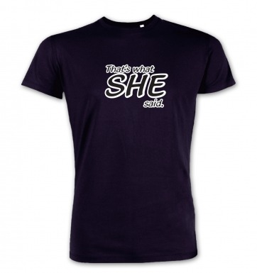 Thats What SHE Said  premium t-shirt