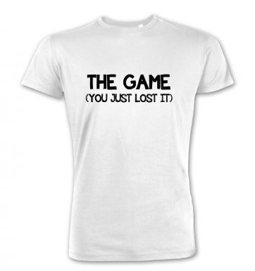 The Game (you just lost it)  premium t-shirt