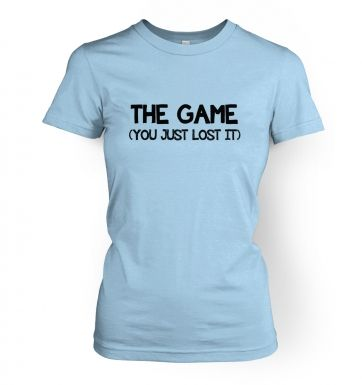 The Game (you just lost it)   womens t-shirt