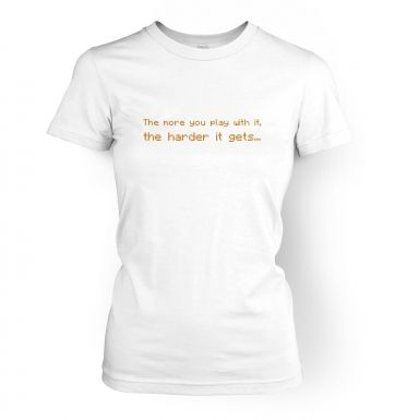 The more you play with it...  womens t-shirt