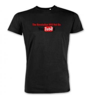 The Revolution Will Not Be YouTubed  premium t-shirt