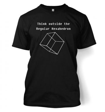 Think Outside The Regular Hexahedron t-shirt