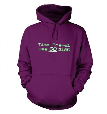 Time Travel Was So 2185 hoodie