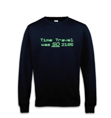 Time Travel Was So 2185 sweatshirt