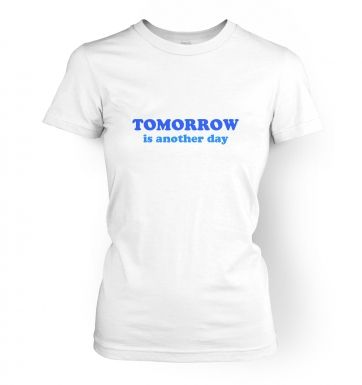 Tomorrow is another day  womens t-shirt