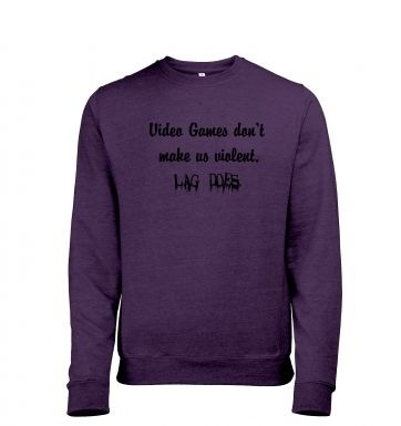 Video Games Don't Make Us Violent heather sweatshirt
