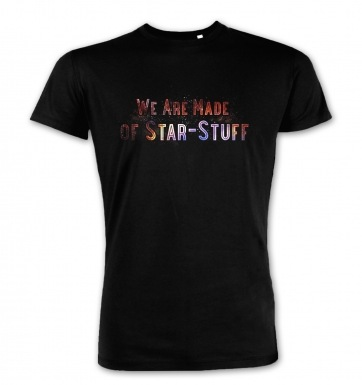We Are Made Of Star Stuff premium t-shirt