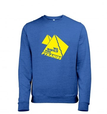 We Built The Pyramids heather sweatshirt