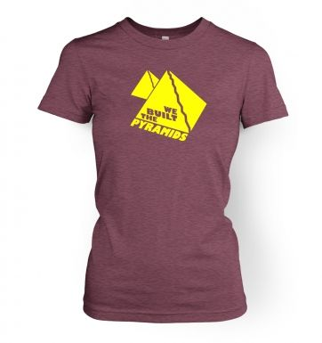 We Built The Pyramids  womens t-shirt