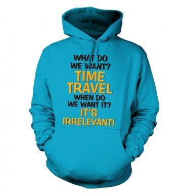 What Do We Want TIME TRAVEL hoodie