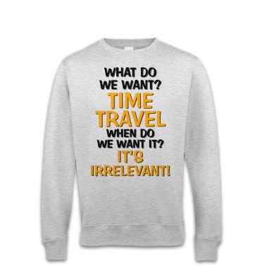 What Do We Want TIME TRAVEL sweatshirt