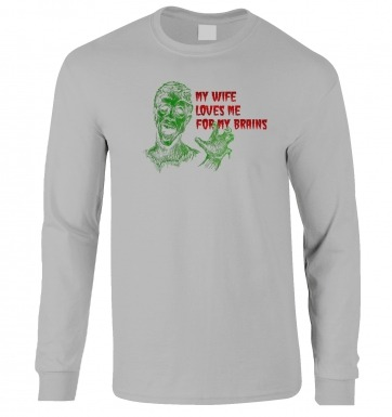 Wife Loves Me For My Brains long-sleeved t-shirt